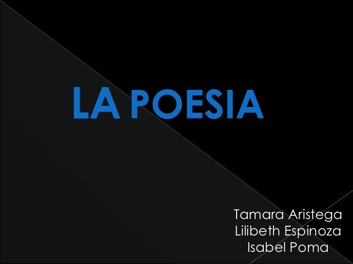 LA POESIA       Tamara Aristega       Lilibeth Espinoza          Isabel Poma