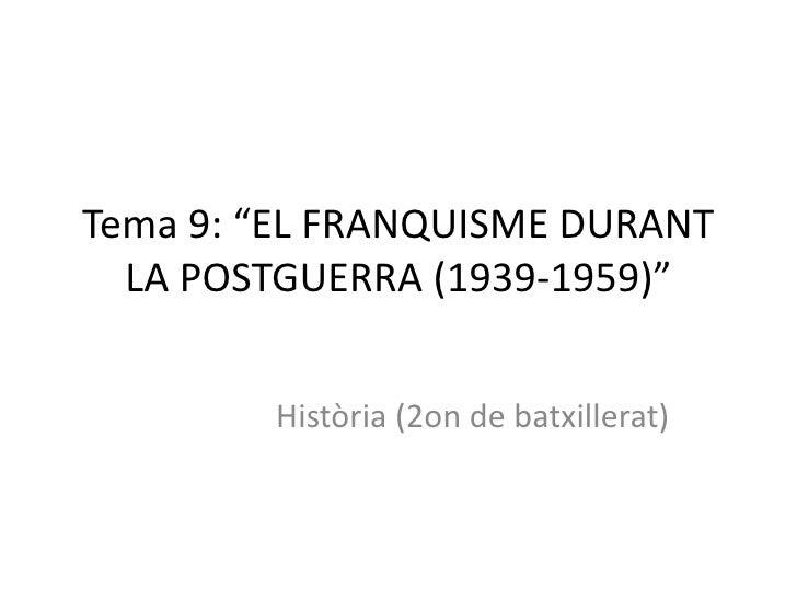 """Tema 9: """"EL FRANQUISME DURANT  LA POSTGUERRA (1939-1959)""""        Història (2on de batxillerat)"""