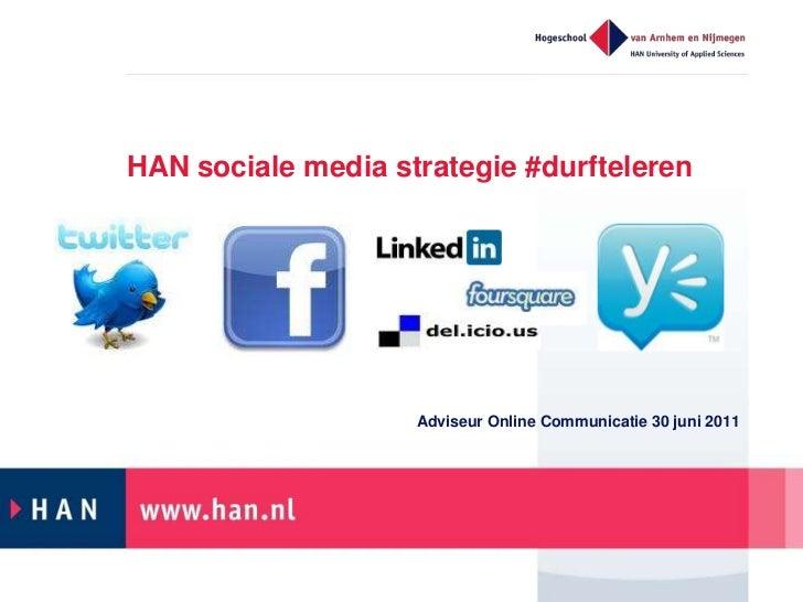 HAN sociale media strategie #durfteleren<br />Adviseur Online Communicatie 30 juni 2011<br />