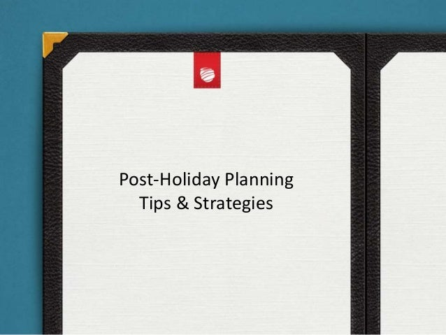 Post-Holiday Planning  Tips & Strategies
