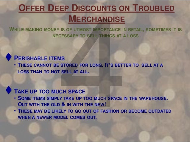 OFFER DEEP DISCOUNTS ON TROUBLED MERCHANDISE WHILE MAKING MONEY IS OF UTMOST IMPORTANCE IN RETAIL, SOMETIMES IT IS NECESSA...