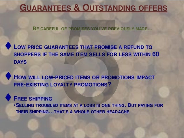 GUARANTEES & OUTSTANDING OFFERS BE CAREFUL OF PROMISES YOU'VE PREVIOUSLY MADE…  LOW PRICE GUARANTEES THAT PROMISE A REFUND...