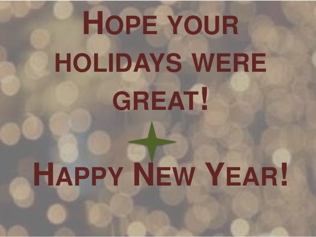 HOPE YOUR HOLIDAYS WERE GREAT!  HAPPY NEW YEAR!