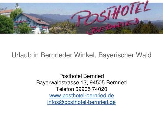Urlaub in Bernrieder Winkel, Bayerischer Wald Posthotel Bernried Bayerwaldstrasse 13, 94505 Bernried Telefon 09905 74020 w...
