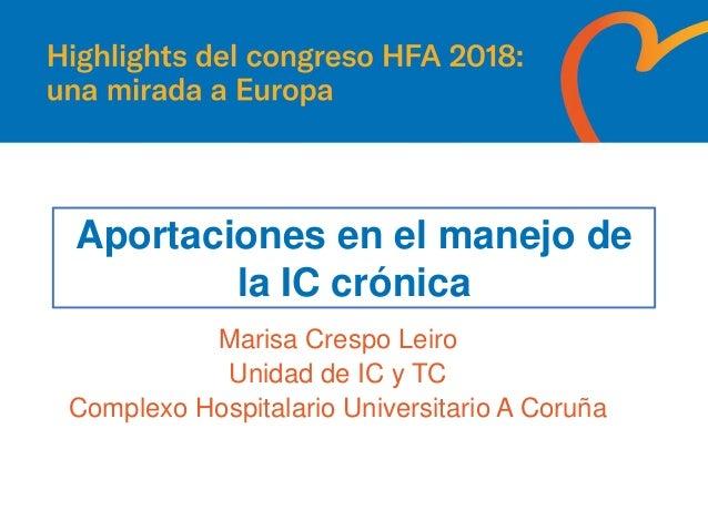 Aportaciones en el manejo de la IC crónica Marisa Crespo Leiro Unidad de IC y TC Complexo Hospitalario Universitario A Cor...