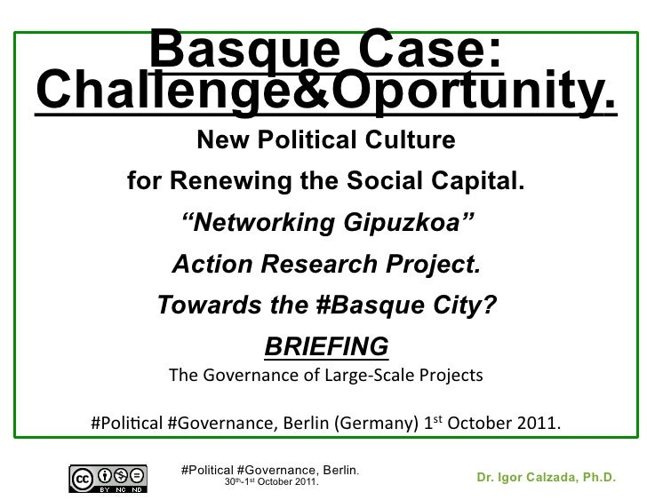 Basque Case:Challenge&Oportunity.                   New Political Culture        for Renewing the Social Capital.         ...
