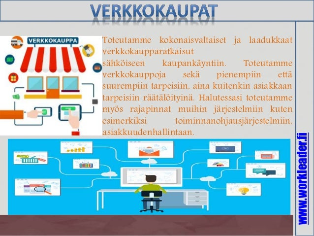 www.workleader.fi Toteutamme kokonaisvaltaiset ja laadukkaat verkkokaupparatkaisut sähköiseen kaupankäyntiin. Toteutamme v...