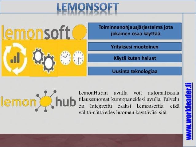 www.workleader.fi Toiminnanohjausjärjestelmä jota jokainen osaa käyttää Käytä kuten haluat Yrityksesi muotoinen Uusinta te...