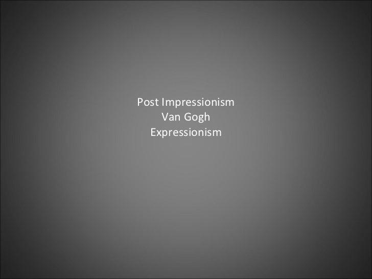 Post Impressionism Van Gogh Expressionism
