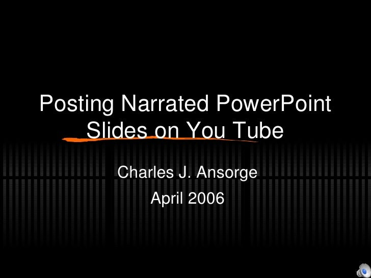 Posting Narrated PowerPoint Slides To You Tube