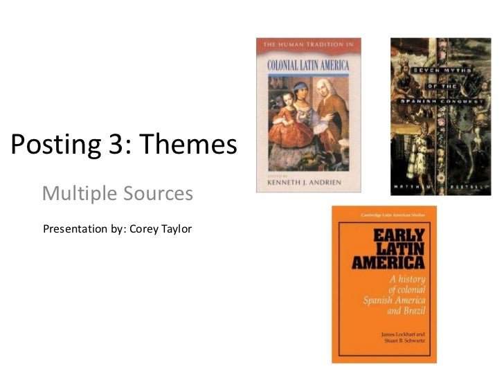 Posting 3: Themes  Multiple Sources  Presentation by: Corey Taylor