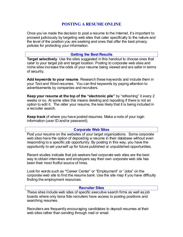 POSTING A RESUME ONLINE Once you've made the decision to post a resume to the Internet, it's important to proceed judiciou...
