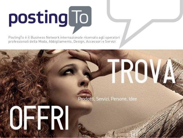 PostingTo è il Business Network internazionale riservato agli operatori professionali della Moda, Abbigliamento, Design, A...
