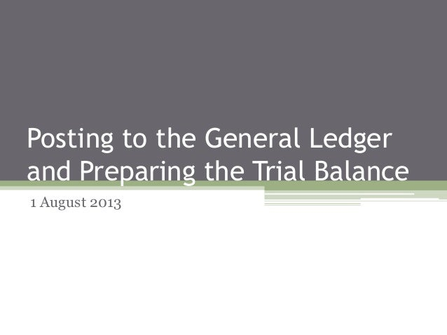 Posting to the General Ledger and Preparing the Trial Balance 1 August 2013