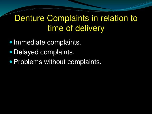 Denture Complaints in relation to time of delivery  Immediate complaints.  Delayed complaints.  Problems without compla...