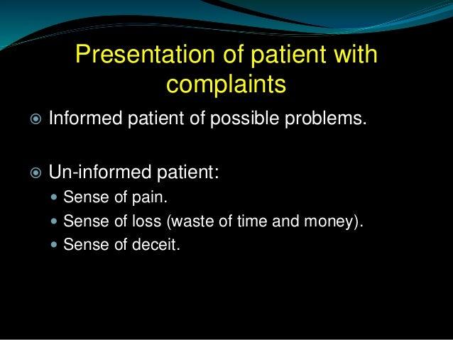 Presentation of patient with complaints  Informed patient of possible problems.  Un-informed patient:  Sense of pain. ...