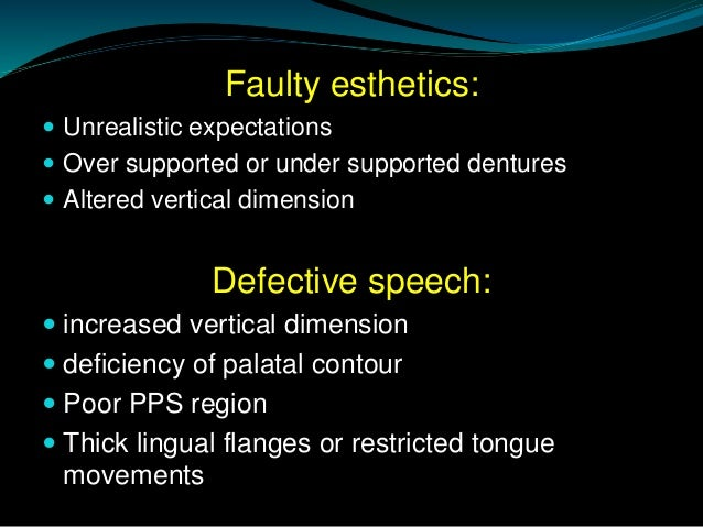 Faulty esthetics:  Unrealistic expectations  Over supported or under supported dentures  Altered vertical dimension Def...