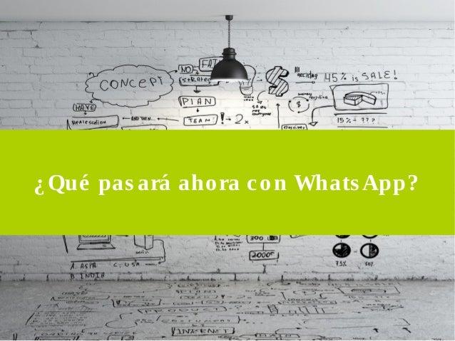¿Qué pas ará ahora con WhatsApp?