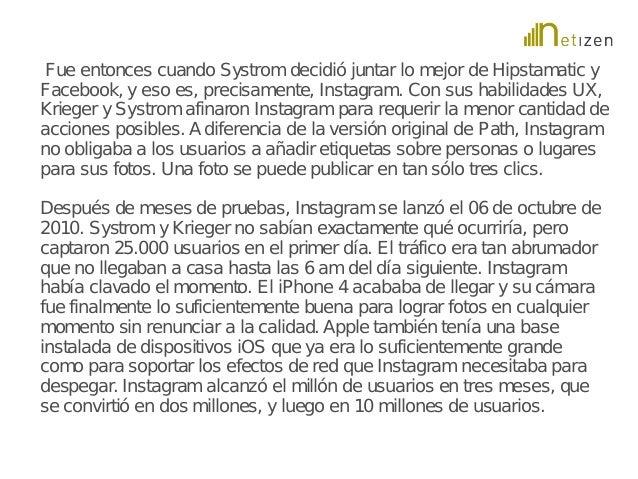Fue entonces cuando Systrom decidió juntar lo mejor de Hipstamatic y  Facebook, y eso es, precisamente, Instagram. Con sus...