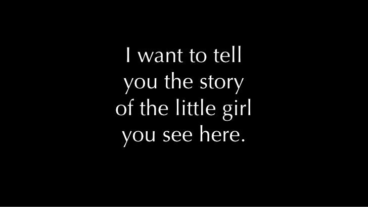 I want to tell  you the story of the little girl  you see here.