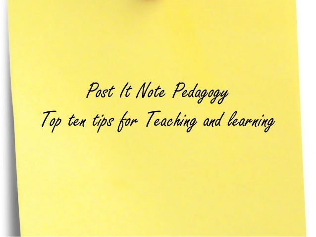 Post It Note Pedagogy Top ten tips for Teaching and learning