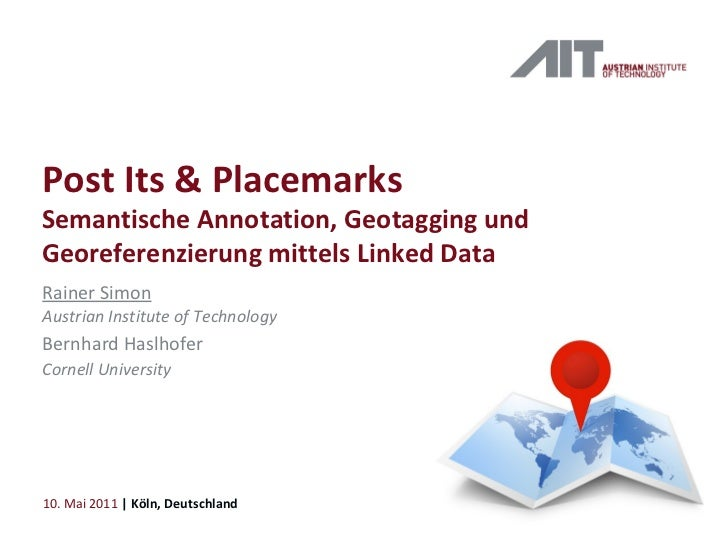 Post Its & Placemarks Semantische Annotation, Geotagging und Georeferenzierung mittels Linked Data Rainer Simon Austrian I...