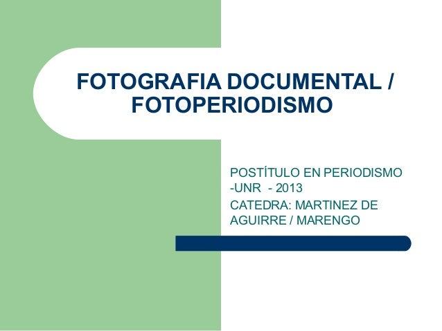 FOTOGRAFIA DOCUMENTAL /FOTOPERIODISMOPOSTÍTULO EN PERIODISMO-UNR - 2013CATEDRA: MARTINEZ DEAGUIRRE / MARENGO
