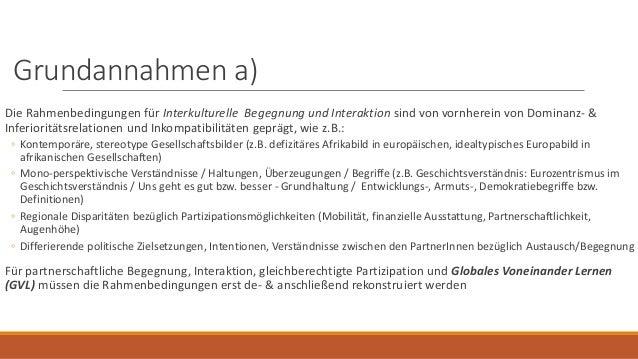 Grundannahmen a) Die Rahmenbedingungen für Interkulturelle Begegnung und Interaktion sind von vornherein von Dominanz- & I...