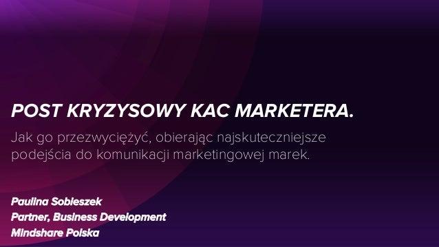 POST KRYZYSOWY KAC MARKETERA. Jak go przezwyciężyć, obierając najskuteczniejsze podejścia do komunikacji marketingowej mar...