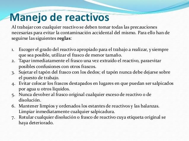Manejo de reactivosAl trabajar con cualquier reactivo se deben tomar todas las precaucionesnecesarias para evitar la conta...