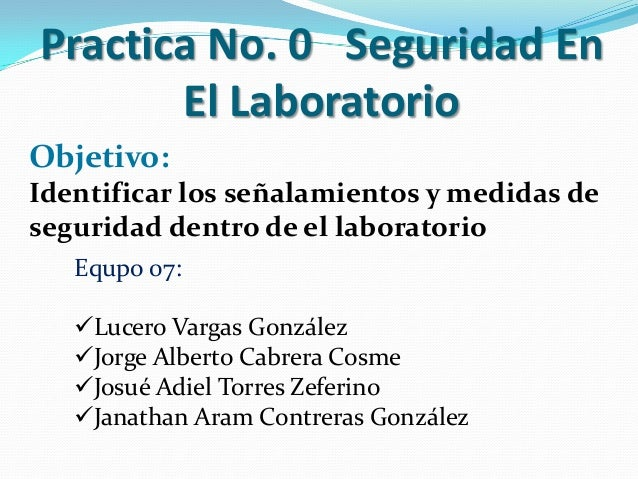 Practica No. 0 Seguridad En       El LaboratorioObjetivo:Identificar los señalamientos y medidas deseguridad dentro de el ...