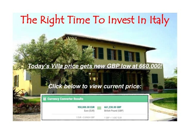 The Right Time To Invest In Italy Today's Villa price gets new GBP low at 660.000! Click below to view current price: