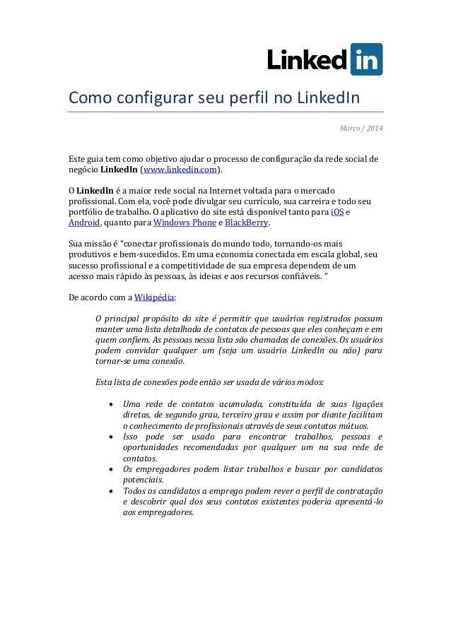 Como configurar seu perfil no LinkedIn Março / 2014 Este guia tem como objetivo ajudar o processo de configuração da rede ...