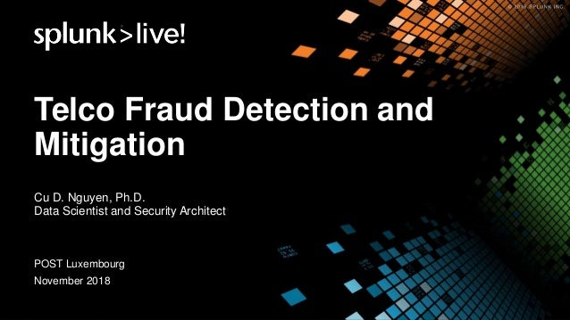 Telco Fraud Detection and Mitigation Cu D. Nguyen, Ph.D. Data Scientist and Security Architect POST Luxembourg November 20...