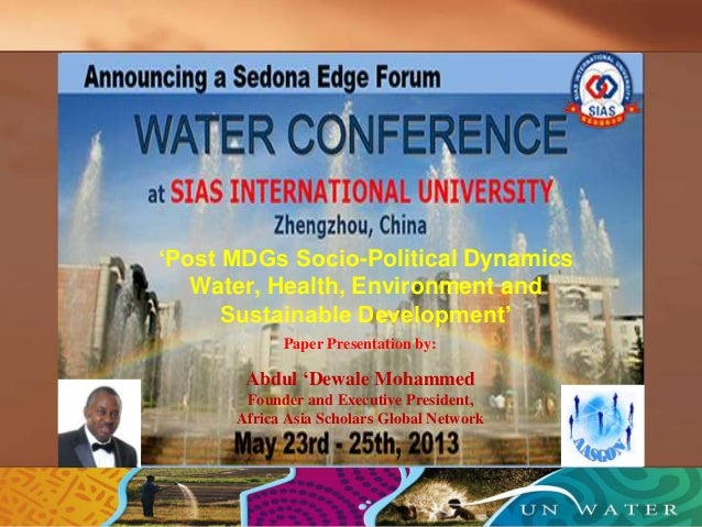 'Post MDGs Socio-Political DynamicsWater, Health, Environment andSustainable Development'Paper Presentation by:Abdul 'Dewa...
