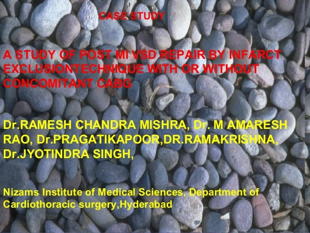 MODERATOR::::::::::::::DR.MADAN presented by:Dr.JYOTINDRA SINGH CASE STUDY A STUDY OF POST MI VSD REPAIR BY INFARCT EXCLUS...