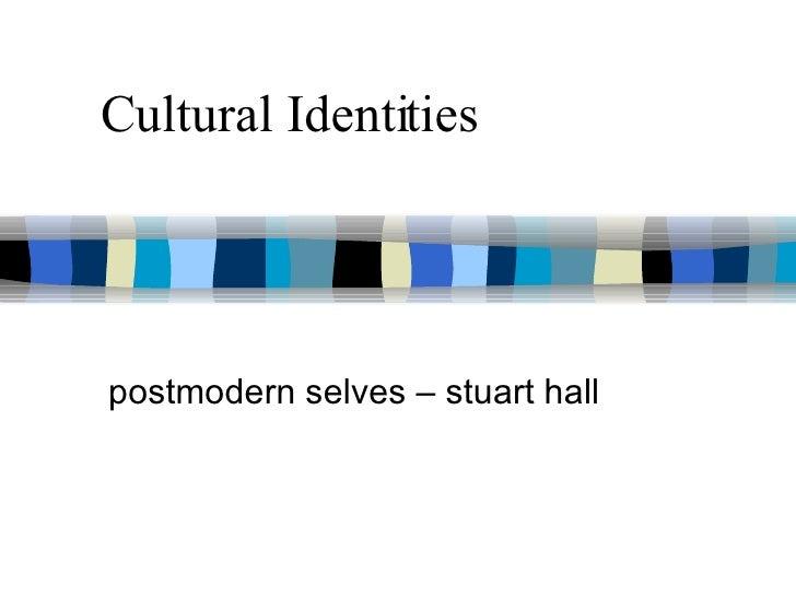 Cultural Identities postmodern selves – stuart hall