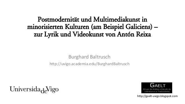 Postmodernität und Multimediakunst in  minorisierten Kulturen (am Beispiel Galiciens) –  zur Lyrik und Videokunst von Antó...