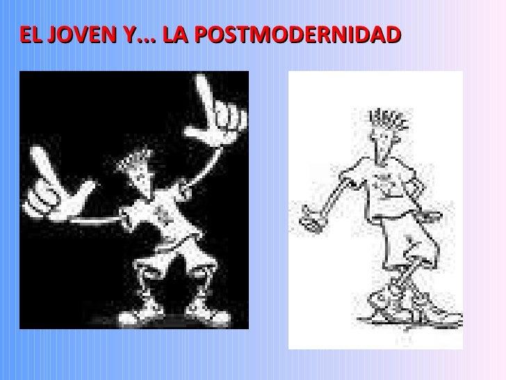 EL JOVEN Y... LA POSTMODERNIDAD