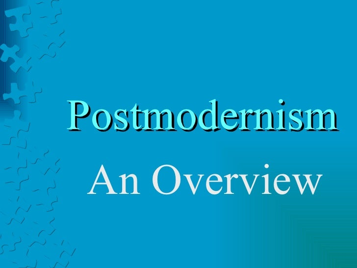 Postmodernism An Overview