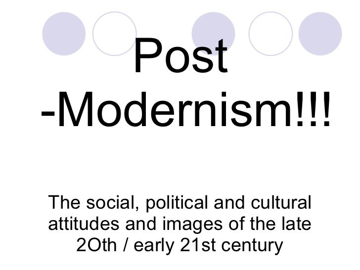 The social, political and cultural attitudes and images of the late 2Oth / early 21st century <ul><li>Post -Modernism!!! <...