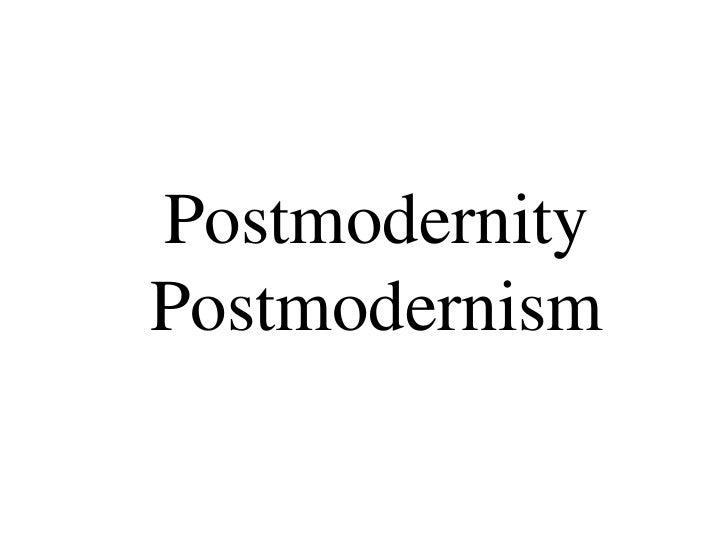 PostmodernityPostmodernism