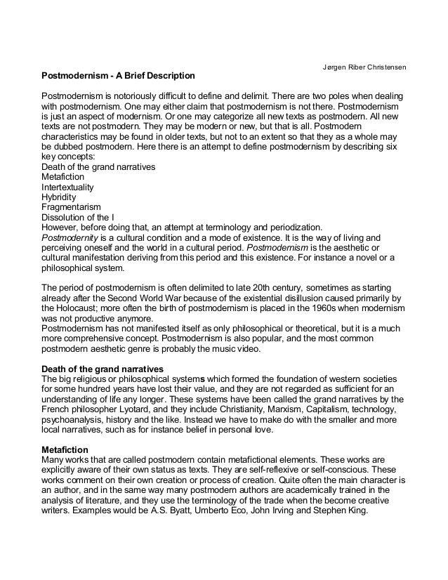 Jørgen Riber Christensen Postmodernism - A Brief Description Postmodernism is notoriously difficult to define and delimit....