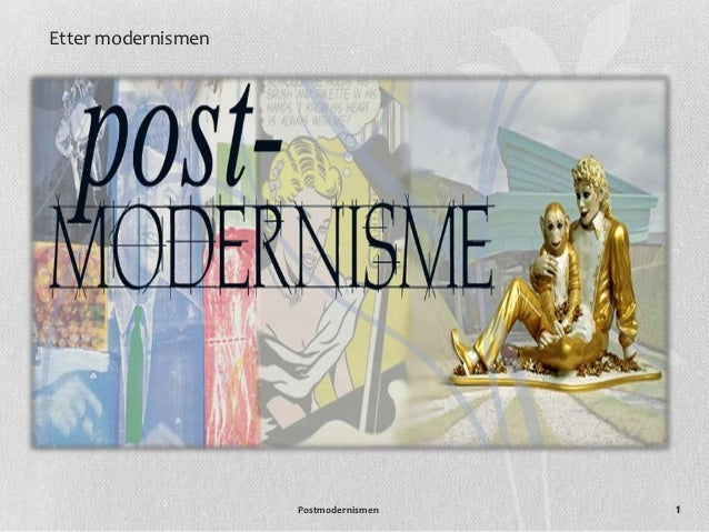 Etter modernismen                    Postmodernismen   1