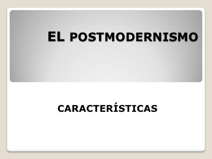 EL POSTMODERNISMO      CARACTERÍSTICAS