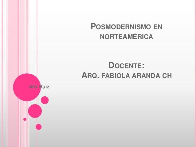 POSMODERNISMO ENNORTEAMÉRICADOCENTE:ARQ. FABIOLA ARANDA CHAlix Ruiz