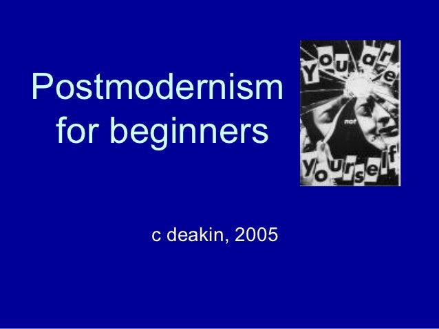 Postmodernism for beginners      c deakin, 2005