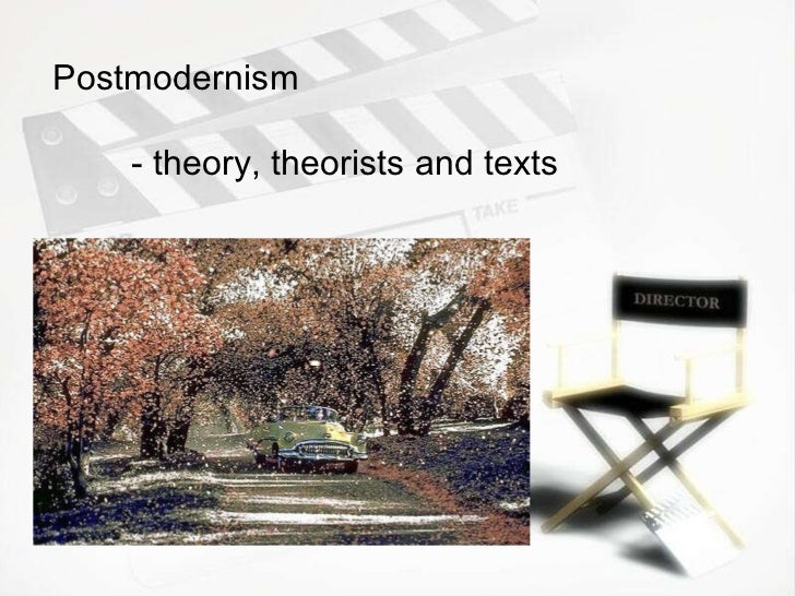 Postmodernism  - theory, theorists and texts