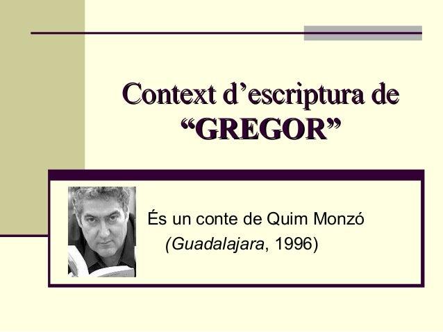 """Context d'escriptura de    """"GREGOR""""  És un conte de Quim Monzó    (Guadalajara, 1996)"""