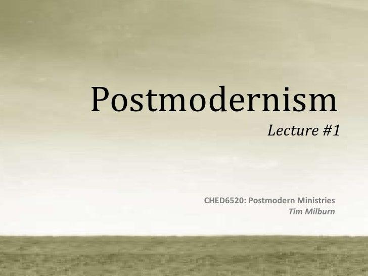 Postmodernism<br />Lecture #1<br />CHED6520: Postmodern Ministries<br />Tim Milburn<br />